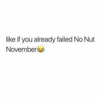 Memes, 🤖, and Friend: like if you already failed No Nut  November - DM This To A Friend😂 Follow 👉 @stonerjoke