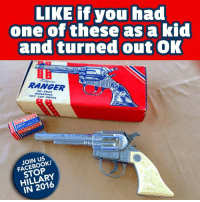 Facebook, Memes, and 🤖: LIKE if you had  one of these as a kid  and turned out OK  RANGER  SO-SHOT  REPEATING  TOY CAP PISTOL  JOIN US  FACEBOOK/  STOP  HILLARY  IN 2016