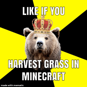 Minecraft, Grass, and You: LIKE IF YOU  HARVEST GRASS IN  MINECRAFT  made with mematic Hds v5vb
