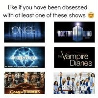Memes, Game, and Games: Like if you have been obsessed  with at least one of these shows  the  SUPERNATURA  Diaries  My Name's Dean Winche  GREESANATOMY  GAME THRONES