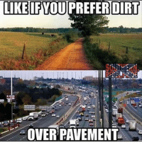 Memes, Redneck, and 🤖: LIKE IF YOU PREFER DIRT  OVER PAVEMENT Go follow @southern.rebel.pride 🐺 countrylife 🐴 mudding 🐷 redneck 🐮 thesouth 🐶