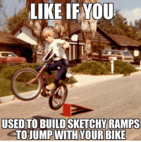 Memes, Jumped, and Bike: LIKE IF YOU  USED TO BUILDSKETCHY RAMPS  TO JUMP WITH YOUR BIKE