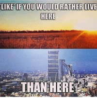 Like it up!! anythingcountryy redneck country meme: LIKE IF YOU WOULD RATHER LIVE  HERE  THAN HERE Like it up!! anythingcountryy redneck country meme