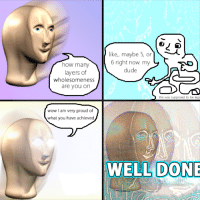 """Dude, Wow, and Http: like, maybe 5, or  6 right now. my  dude  how many  layers of  wholesomeness  are you on  this was supposed to be leg  wow I am very proud of  what you have achieved  WELL DON <p>You are like big boy via /r/wholesomememes <a href=""""http://ift.tt/2ntx2Iv"""">http://ift.tt/2ntx2Iv</a></p>"""