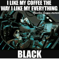 Am I the only one who drinks black coffee? -Nightwing: LIKE MY COFFEE THE  WAY ILIKE MY EVERYTHING  @ustice.leaque.memes  BLACK Am I the only one who drinks black coffee? -Nightwing