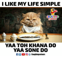 Life, Indianpeoplefacebook, and Simple: LIKE MY LIFE SIMPLE  LAUGHING  Colow  YAA TOH KHANA DO  YAA SONE DO