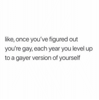 Twitter, Grindr, and Once: like, once you've figured out  you're gay, each year you level up  to a gayer version of yourself This isn't even my final form (twitter-_lesleyallan)
