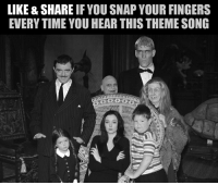 Memes, Fingering, and Fingered: LIKE & SHARE  IF YOU SNAP YOUR FINGERS  EVERYTIME YOU HEAR THISTHEMESONG Watch The Addams Family today at 10a ET on Antenna TV.