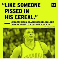 """Yeah, basically. 😡: """"LIKE SOMEONE  br  PISSED IN  HIS CEREAL.""""  NUGGETS HEAD COACH MICHAEL MALONE  ON HOW RUSSELL WESTBROOK PLAYS  H/T VIC LOMBARDI Yeah, basically. 😡"""