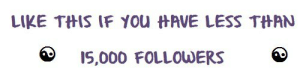 Tumblr, Blog, and Help: LIKE THIS IF You HAVE LESS THAN  I5,000 FOLLOWERS thegoodvybe:  like (♡) this post if u have less than 15K followers i'll shoutout ALL tumblr's to my +991,700 followers but first: you must help me with ⇛ this ⇚ (i check) IMPORTANT: if you didn't help, do not like this post!!!