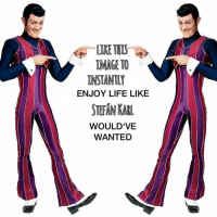Life, Image, and Wanted: LIKE THIS  IMAGE TO  INSTANTLY  ENJOY LIFE LIKE  STEAN KAR  WOULD'VE  WANTED Like Stefán Karl wouldve wanted via /r/wholesomememes https://ift.tt/2wwI2eF