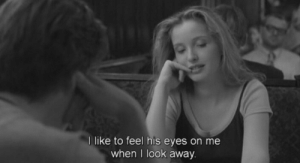 look-away: like to feel his eyes on me  when I look away.