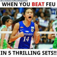 Volleyball, Filipino (Language), and Beat: Like us: facebook.com/PSLandvleaguememes  WHEN YOU  BEAT  FEU  IN 5 THRILLING SETS!! ATENEO ANG PANALO IN 5 THRILLING SETS! 8 STRAIGHT WIN!