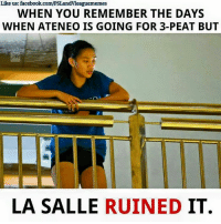 Facebook, facebook.com, and Volleyball: Like us: facebook.com/PSLandvleaguememes  WHEN YOU REMEMBER THE DAYS  WHEN ATENEO IS GOING FOR 3-PEAT BUT  LA SALLE  RUINED  IT. But LA SALLE ruined it. 💔