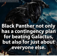 Avengers, Beats, and Black: LiKE: www.fb.com/Tonyblogger  Black Panther not only  has a contingency plan  for beating Galactus,  but also for just about  everyone else. ~ Dc & Marvel Universe