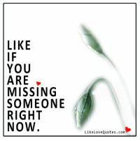 Love, Memes, and Quotes: LIKE  YOU  ARE  MISSING  SOMEONE  RIGHT  NOW  Like Love Quotes.com Sometimes it's difficult this way.
