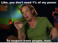 Respect, Target, and Tumblr: Like, you don't need 1% of my power  To respect trans people, man. trans-mom: zoinks