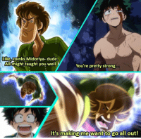 Anime, Dude, and Strong: Like,Zoinks Midoriya- dude.  AlHmight taught you well  You're pretty strong..  It s making me want togo all out!