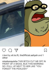 """Bitch, Blackpeopletwitter, and Aaliyah: Liked by eli.to.fli, theOfficial.aaliyah and 1  other  missbonquisha THIS BITCH CUT ME OFF IN  FRONT OF A SKOOL BUS THIS MORNING  SO I PULL UP NEXT TO HER LIKE """"YOU  FORGOT THE PICKLES!!!"""" <p>STILL NO PICKLES!!! (via /r/BlackPeopleTwitter)</p>"""