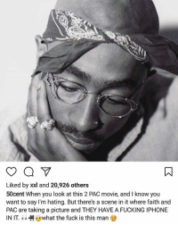 Fucking, Iphone, and Memes: Liked by xxl and 20,926 others  50cent When you look at this 2 PAC movie, and I know you  want to say I'm hating. But there's a scene in it where faith and  PAC are taking a picture and THEY HAVE A FUCKING IPHONE  IN IT. ywhat the fuck is this man 50cent speaks on 2pac biopic AllEyezOnMe again... thoughts?