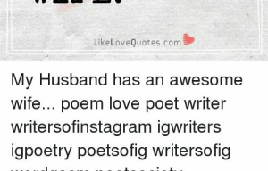 Funny, Love, and Memes: LikeLoveQuotes.com  My Husband has an awesome  wife... poem love poet writer  writersofinstagram igwriters  igpoetry poetsofig writersofig Funny Bio Quotes Best Of Funny I Love You Memes for Him Funny Love ...