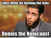 Muslim Problems: Likes Hitler for burning the Jews  Denies the Holocaust  quick meme com Muslim Problems