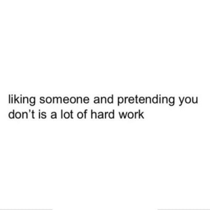 Work, Net, and You: liking someone and pretending you  don't is a lot of hard work https://iglovequotes.net/