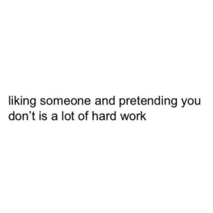 https://iglovequotes.net/: liking someone and pretending you  don't is a lot of hard work https://iglovequotes.net/