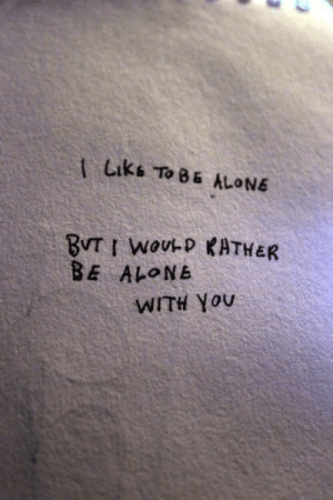 Buti: Liks To BE ALONE  BUTI WOUD KATHER  BE ALONE  WITH YOU