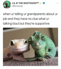 Old people are either pure evil or extremely nice there's no in between they've had decades to decide: *  LIL B THE BASTEGODTM  @broazay  when ur telling ur grandparents about ur  job and they have no clue what ur  talking bout but they're supportive Old people are either pure evil or extremely nice there's no in between they've had decades to decide