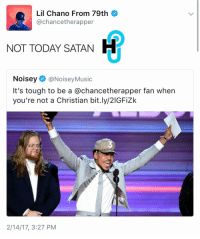 Lil Chano From 79th  @chance therapper  NOT TODAY SATAN  H  Noisey  @NoiseyMusic  It's tough to be a @chancetherapper fan when  you're not a Christian bit.ly/2IGFizk  2/14/17, 3:27 PM From the desk of ChanceTheRapper. What are your thoughts?