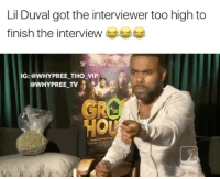 Lil Duval, Memes, and The Interview: Lil Duval got the interviewer too high to  finish the interview  IG: @WHYPREE THO VIP  @WHY PREE TV  HOU He got amnesia and nearly buss a lung 😂😂😂😂 . . - - 🚨FOLLOW: @whypree_tho_vip & @whypree_tv ⚠️ for more 🆘🔥‼️
