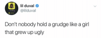Blackpeopletwitter, Funny, and Lil Duval: lil duval  @lilduval  Lilduval  O Added Me  Don't nobody hold a grudge like a girl  that grew up ugly