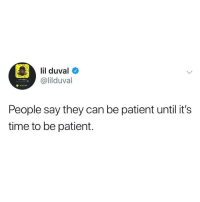 Lil Duval, Wow, and Patient: lil duval  @lilduval  O Added M  People say they can be patient until it's  time to be patient.