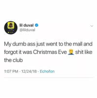 Ass, Christmas, and Club: lil duval  @lilduval  O Added  My dumb ass just went to the mall and  forgot it was Christmas Eve shit like  the club  1:07 PM - 12/24/18 Echofon It's crazy outchea🎄😩