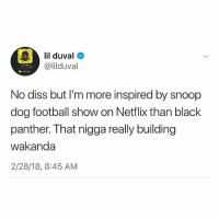Diss, Football, and Lil Duval: lil duval  @lilduval  O Addes Me  No diss but I'm more inspired by snoop  dog football show on Netflix than black  panther. That nigga really building  wakanda  2/28/18, 8:45 AM