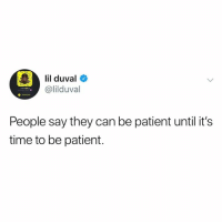 Facts, Lil Duval, and Patient: lil duval  @lilduval  People say they can be patient until it's  time to be patient. Facts💯 @lilduval