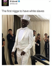 Lil Duval, Memes, and White: lil duval  @lilduval  The first nigga to have white slaves WordOnDaStreet LilYachty MetGala2017