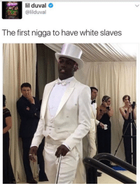 Blackpeopletwitter, Lil Duval, and Calvin Candie: lil duval  @lilduval  The first nigga to have white slaves <p>The Black Calvin Candie (via /r/BlackPeopleTwitter)</p>