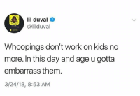 Lil Duval, Memes, and Wshh: lil duval  @lilduval  Whoopings don't work on kids no  more. In this day and age u gotta  embarrass them  3/24/18, 8:53 AM Do y'all agree with this?! 👀😂 @lilduval WSHH