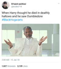 <p>You thought it was over? (via /r/BlackPeopleTwitter)</p>: lil hand sanitizer  @scuba718  When Harry thought he died in deathly  hallows and he saw Dumbledore  #BlackHogwarts  2:08 AM 12 Jan 18  1,027 Retweets 3,139 Likes <p>You thought it was over? (via /r/BlackPeopleTwitter)</p>