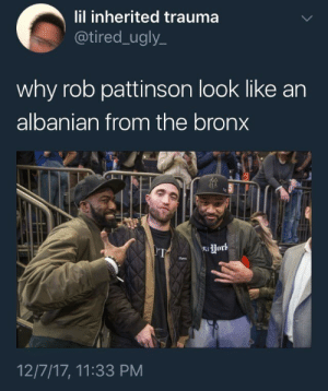 Hi I'm Robert Pattinson and I'm from the Bronx by ifeellikemoses FOLLOW HERE 4 MORE MEMES.: lil inherited trauma  @tired_ugly  why rob pattinson look like an  albanian from the bronx  Hork  12/7/17, 11:33 PM Hi I'm Robert Pattinson and I'm from the Bronx by ifeellikemoses FOLLOW HERE 4 MORE MEMES.