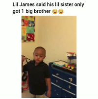Funny, Big Brother, and Got: Lil James said his lil sister only  got 1 big brother Hahha 😂💀