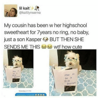 AWW: lil kait it  @kaitlyn Serna  My cousin has been w her highschool  sweetheart for 7years no ring, no baby  just a son Kasper  BUT THEN SHE  SENDS ME THIS  (t wtf how cute  How to  be a  BIer  BROTHER  Yesterday 511 AWW