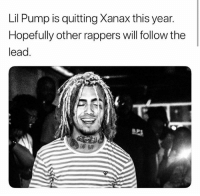 Memes, Xanax, and Rappers: Lil Pump is quitting Xanax this year.  Hopefully other rappers will follow the  lead. lilpump is quitting Xanax this year