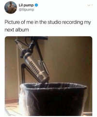 Lol, Memes, and Lyrics: Lil pump  @lilpump  Picture of me in the studio recording my  next albunm It's just a joke. Don't get offended lil pump fans. Hope you guys can understand that like you understand the complexity of his lyrics (deleted and reuploaded to take out my watermark, I don't want angry lil pump fans coming to my page if this gets reposted lol)
