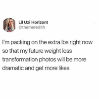Lil Uzi: Lil Uzi Horizont  @themeredith  I'm packing on the extra lbs right now  so that my future weight loss  transformation photos will be more  dramatic and get more likes
