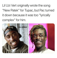 "Complex, Funny, and Tupac: Lil Uzi Vert originally wrote the song  ""New Patek"" for Tupac, but Pac turned  it down because it was too ""yrically  complex"" for him  ano chillbruh Goodmorning"