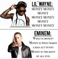 . Comment your top 3 worst rapper of all time. 👇 eminem lilwayne weezy marshallmathers shady slim stans meme mmlp2 l4l f4f slimshady stanfamily: LIL WAYNE  MONEY MONEY  MONEY  MONEY MONEY  MONEY  IG (a UnseenEminemPhotos  MONEY MONEY  EMINEM  WHAT IS MONEY?  MONEY IS WHAT MAKES  A MAN ACT FUNNY  MONEY IS THE ROOT  OF ALL EVIL . Comment your top 3 worst rapper of all time. 👇 eminem lilwayne weezy marshallmathers shady slim stans meme mmlp2 l4l f4f slimshady stanfamily