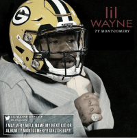 Make it happen @lilwayneofficial_ GoPackGo gopackers packers packerswin packerscamp packerspride packersalltheway packersallday greenbay greenandgold greenandyellow greenbayallday greenbaypackers greenbayalltheway cheesehead cheeseheads cheeseheadnation packersnation: LIL WAYNE WEEZY F  @Lil Tunechi  I MAY VERY WELL NAME MY NEXT KID OR  ALBUM TY MONTGOMERY!! GIRL OR BOY!!  WAYNE  TY MONTGOMERY Make it happen @lilwayneofficial_ GoPackGo gopackers packers packerswin packerscamp packerspride packersalltheway packersallday greenbay greenandgold greenandyellow greenbayallday greenbaypackers greenbayalltheway cheesehead cheeseheads cheeseheadnation packersnation